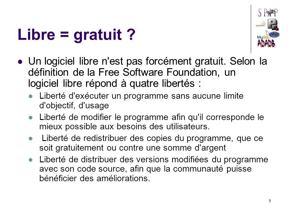 9 Libre = gratuit . Un logiciel libre n est pas forcément gratuit.