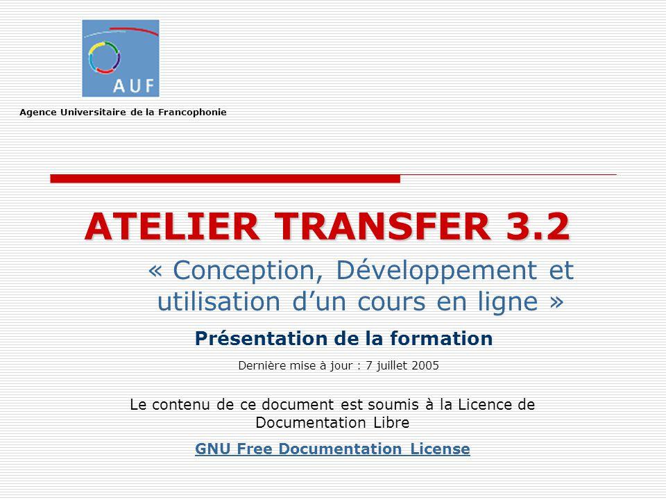 ATELIER TRANSFER 3.2 « Conception, Développement et utilisation dun cours en ligne » Le contenu de ce document est soumis à la Licence de Documentatio