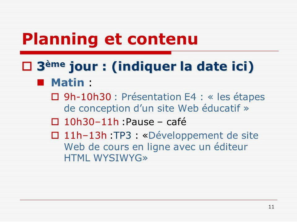 11 Planning et contenu 3 ème jour : (indiquer la date ici) 3 ème jour : (indiquer la date ici) Matin : 9h-10h30 : Présentation E4 : « les étapes de co