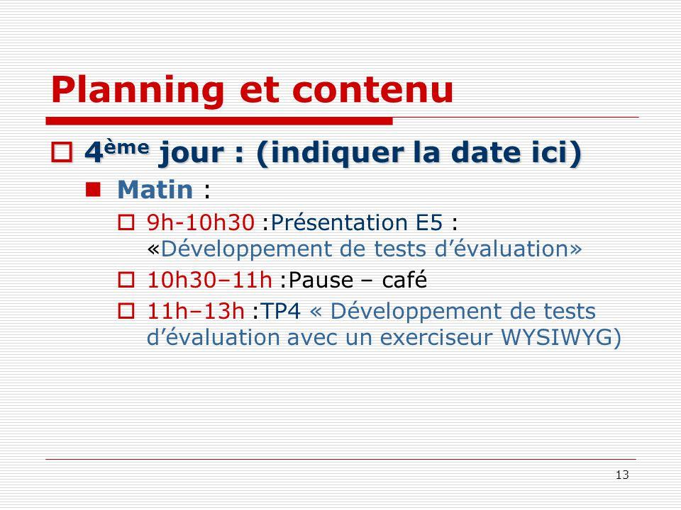 13 Planning et contenu 4 ème jour : (indiquer la date ici) 4 ème jour : (indiquer la date ici) Matin : 9h-10h30 :Présentation E5 : «Développement de t