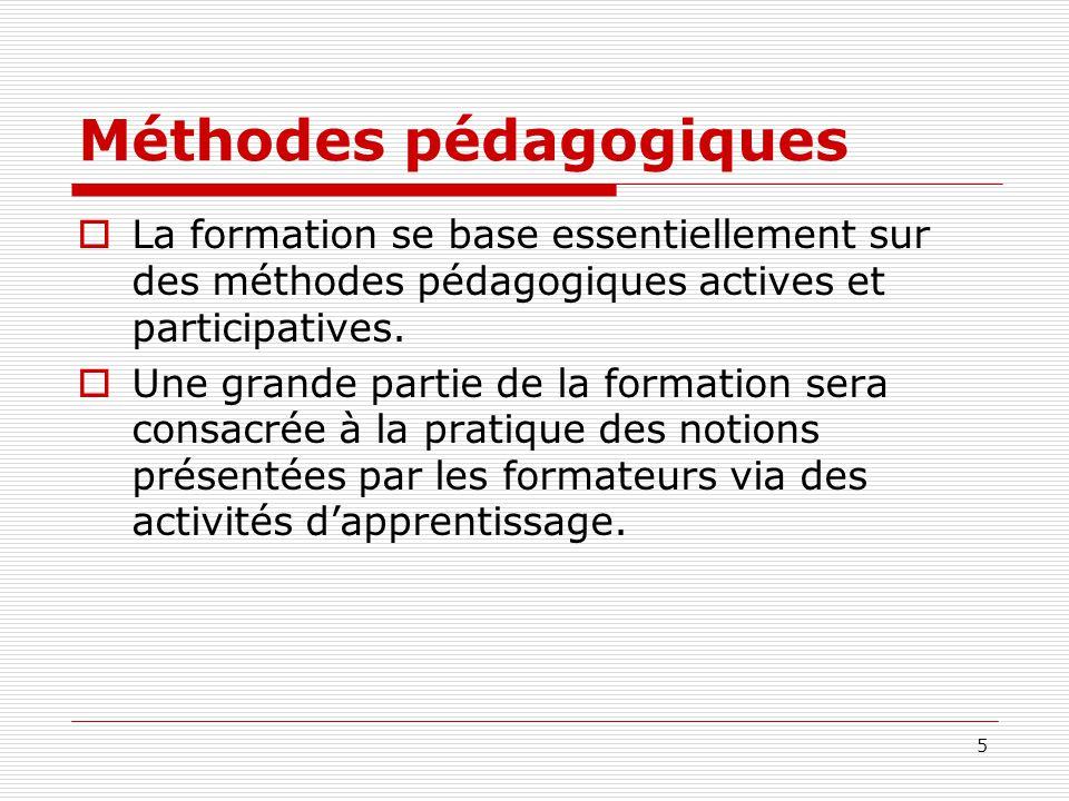 5 Méthodes pédagogiques La formation se base essentiellement sur des méthodes pédagogiques actives et participatives. Une grande partie de la formatio