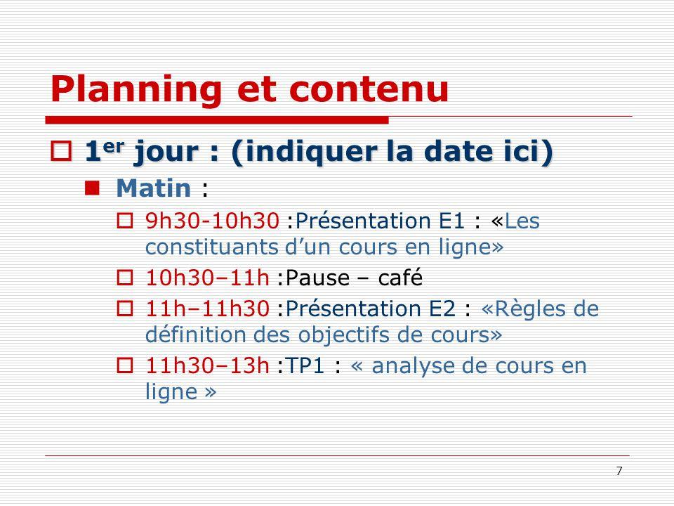 7 Planning et contenu 1 er jour : (indiquer la date ici) 1 er jour : (indiquer la date ici) Matin : 9h30-10h30 :Présentation E1 : «Les constituants du