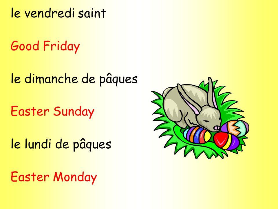 le vendredi saint Good Friday le dimanche de pâques Easter Sunday le lundi de pâques Easter Monday