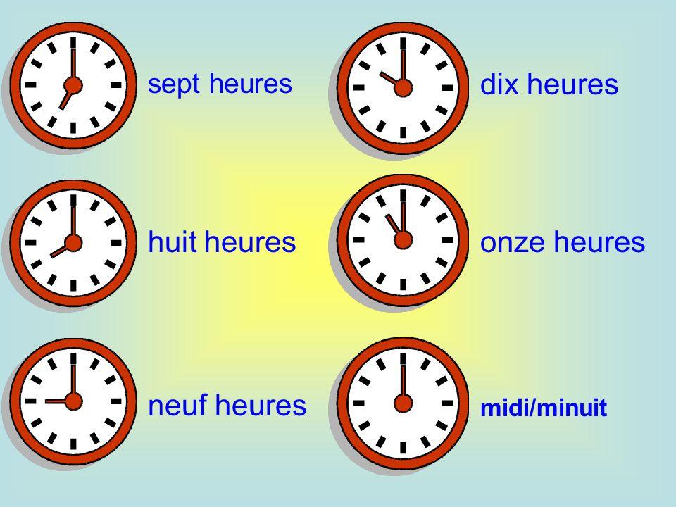 sept heures midi/minuit onze heures dix heures neuf heures huit heures