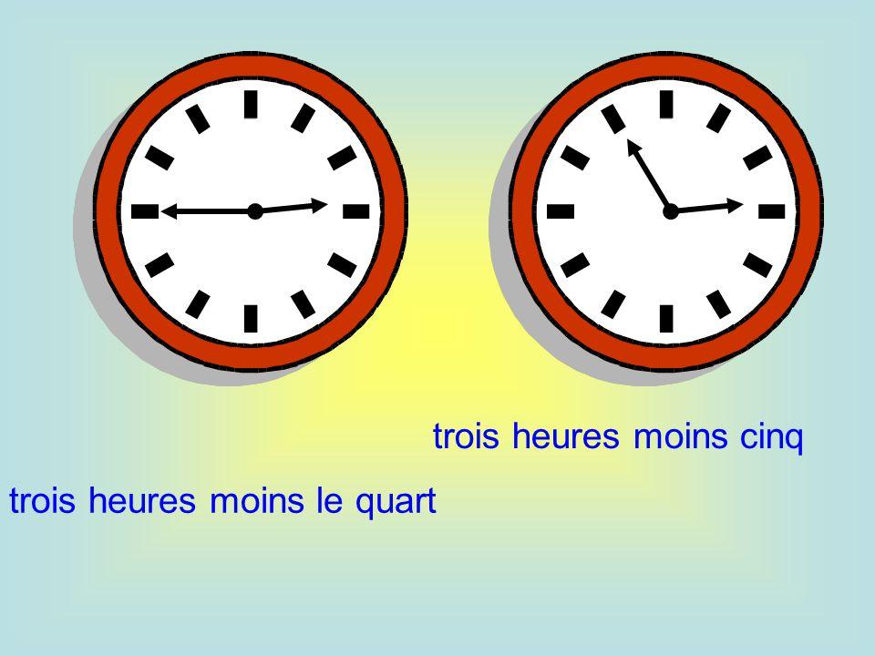 trois heures moins le quart trois heures moins cinq