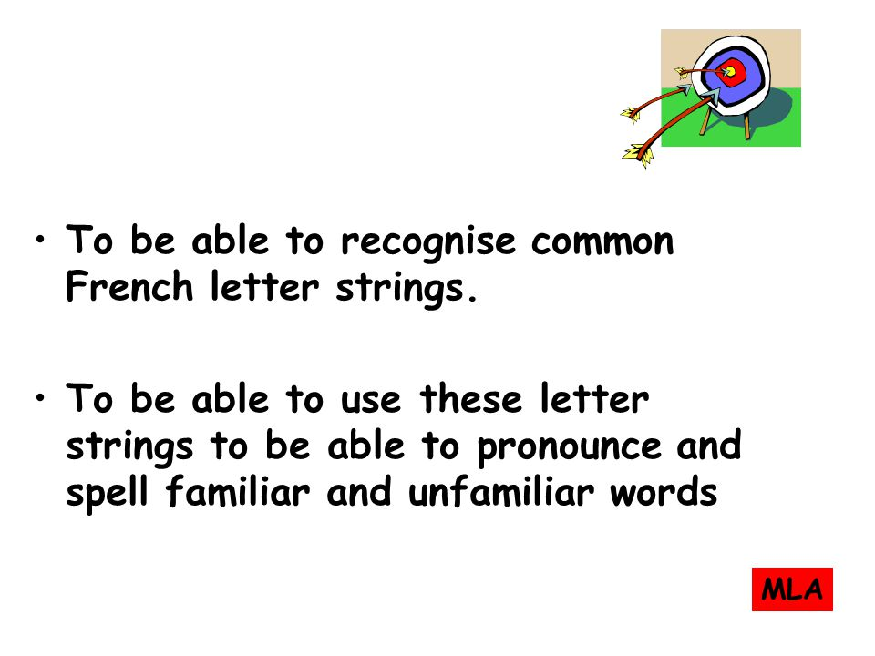 To be able to recognise common French letter strings.