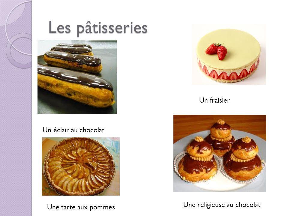 Les pâtisseries Un éclair au chocolat Une religieuse au chocolat Un fraisier Une tarte aux pommes