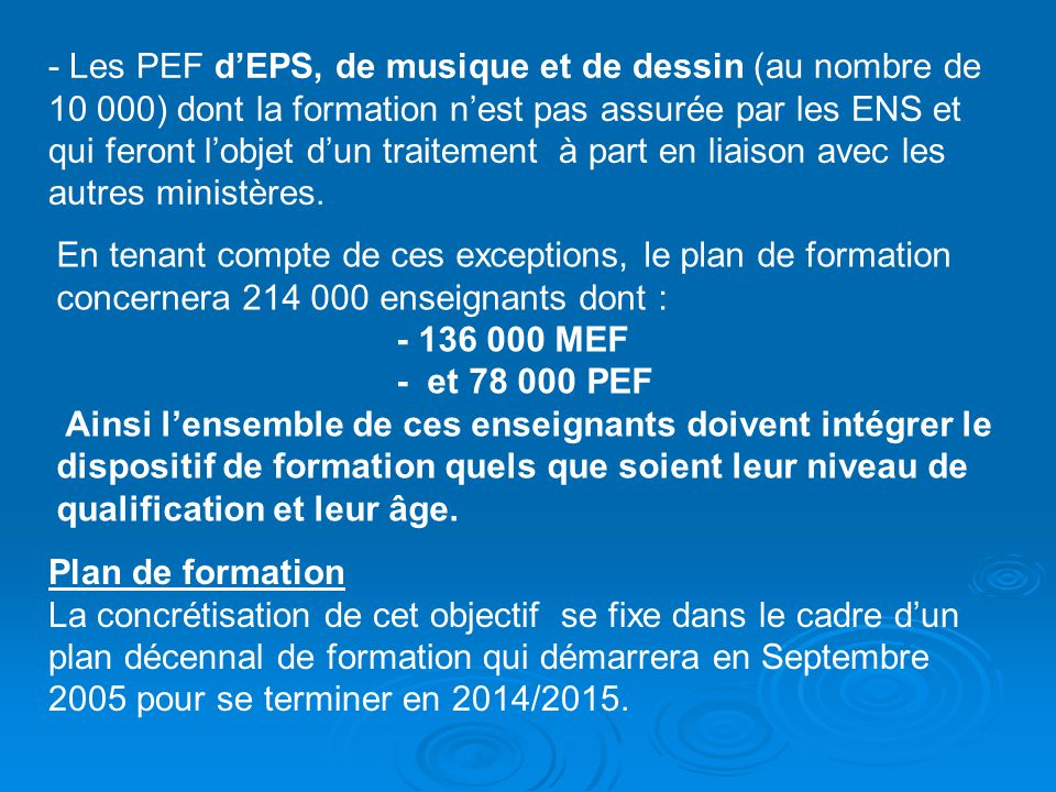 - Les PEF dEPS, de musique et de dessin (au nombre de 10 000) dont la formation nest pas assurée par les ENS et qui feront lobjet dun traitement à par