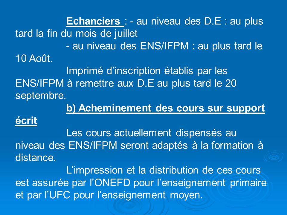 Echanciers : - au niveau des D.E : au plus tard la fin du mois de juillet - au niveau des ENS/IFPM : au plus tard le 10 Août. Imprimé dinscription éta