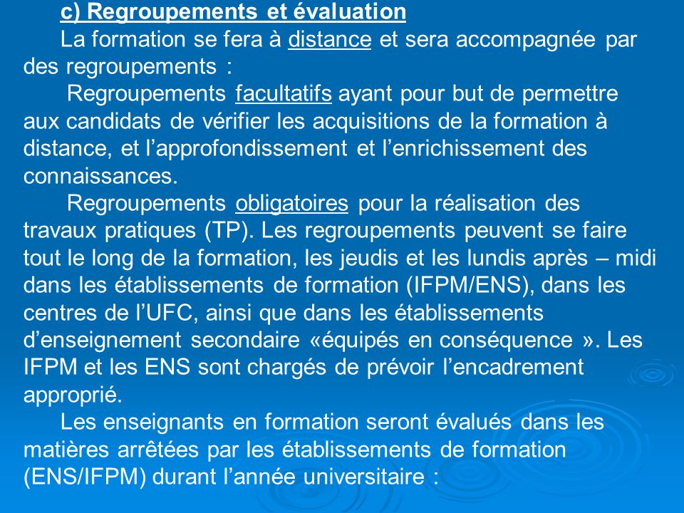 c) Regroupements et évaluation La formation se fera à distance et sera accompagnée par des regroupements : Regroupements facultatifs ayant pour but de
