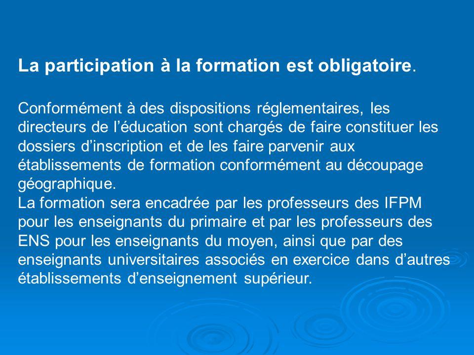 La participation à la formation est obligatoire. Conformément à des dispositions réglementaires, les directeurs de léducation sont chargés de faire co