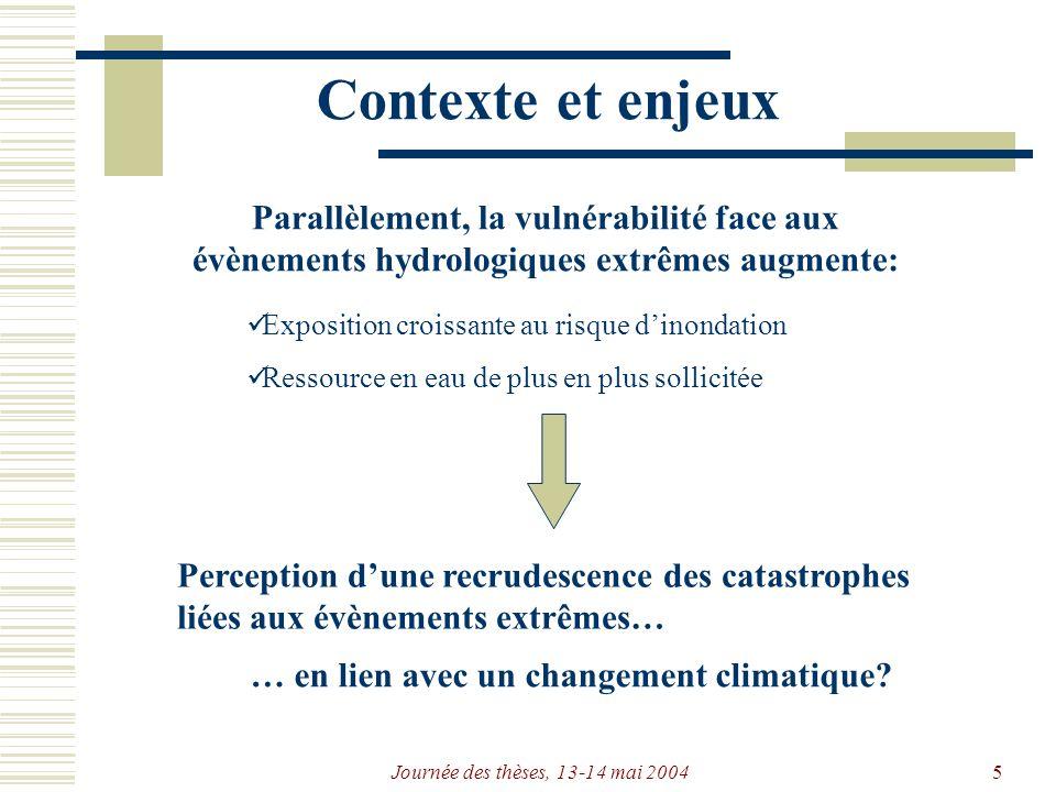 Journée des thèses, 13-14 mai 20046 Objectifs Progresser sur la méthodologie de détection de changements Étudier la stationnarité du régime hydrologique extrême en France Proposer des outils de gestion des risques dans un contexte non stationnaire