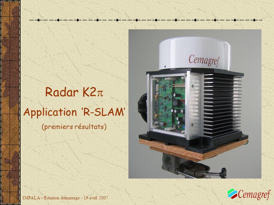 IMPALA – Réunion démarrage - 19 avril 2007 Radar K2 Application R-SLAM (premiers résultats)