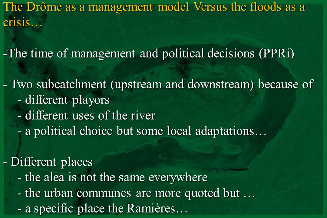 CNRS - UMR 5600 The Drôme as a management model Versus the floods as a crisis… -The time of management and political decisions (PPRi) - Two subcatchme