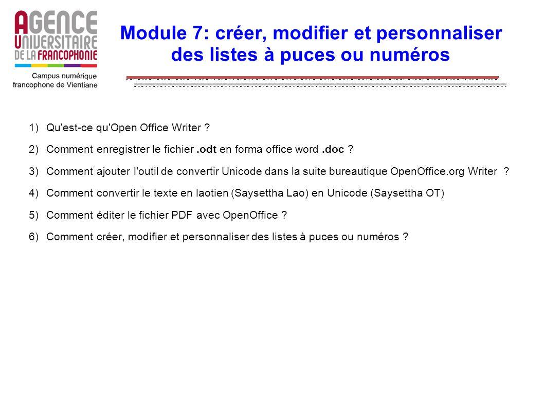 Module 7: créer, modifier et personnaliser des listes à puces ou numéros 1)Qu'est-ce qu'Open Office Writer ? 2)Comment enregistrer le fichier.odt en f