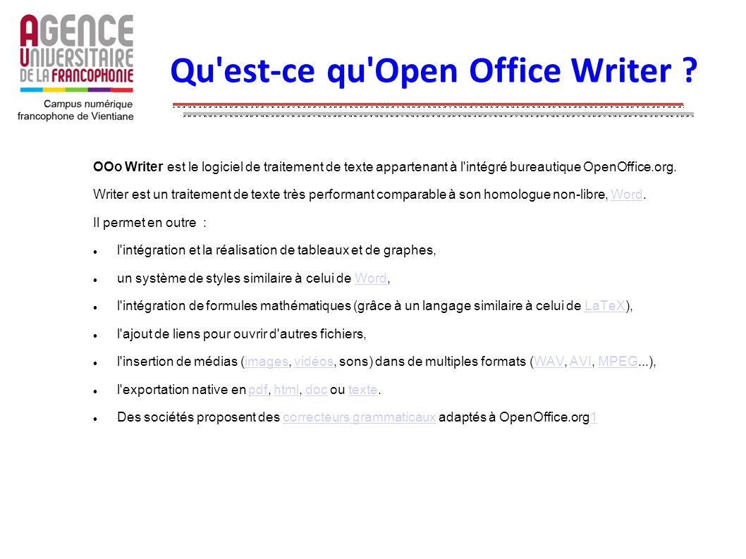 Qu'est-ce qu'Open Office Writer ? OOo Writer est le logiciel de traitement de texte appartenant à l'intégré bureautique OpenOffice.org. Writer est un