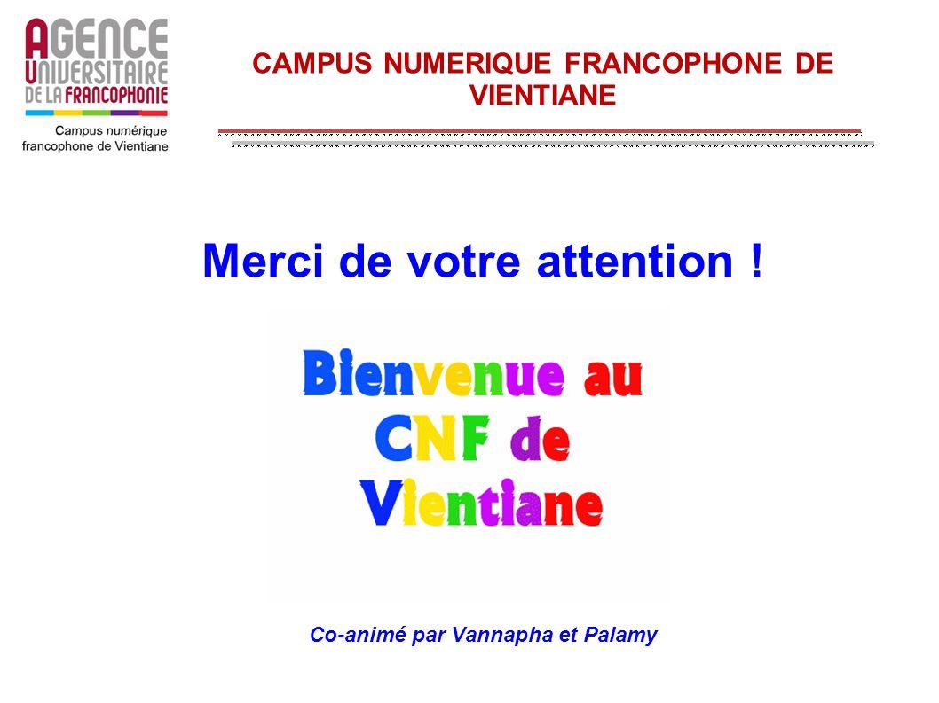 CAMPUS NUMERIQUE FRANCOPHONE DE VIENTIANE Merci de votre attention ! Co-animé par Vannapha et Palamy