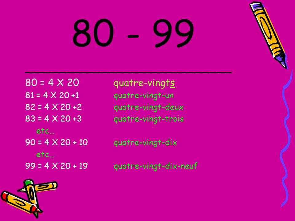70 – 79 _______________________________________ 70 = 60 + 10 soixante – dix 71 = 60 & 11soixante-et-onze 72 = 60 + 12soixante-douze 73 = 60 + 13soixan