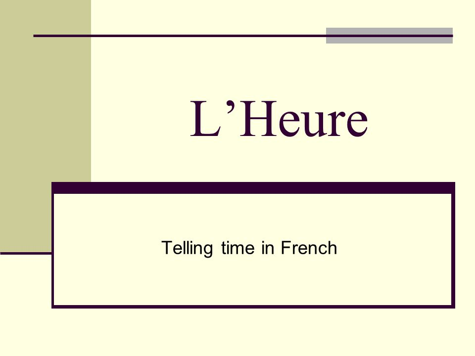 Telling Time in French The French use 2 clocks: 1.