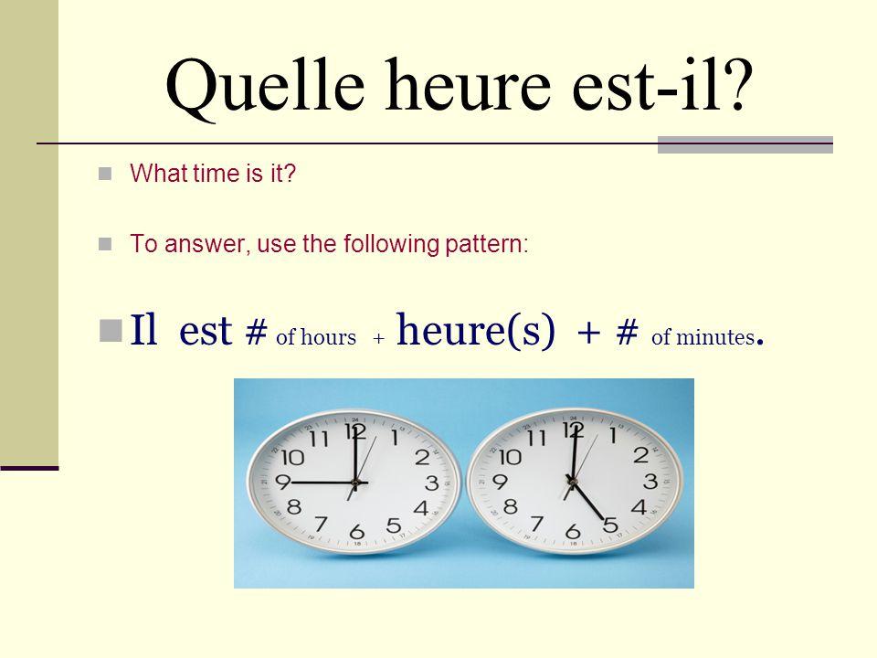 Il est trois heures. (It is 3 oclock.) Il est une heure. (It is 1 oclock.)