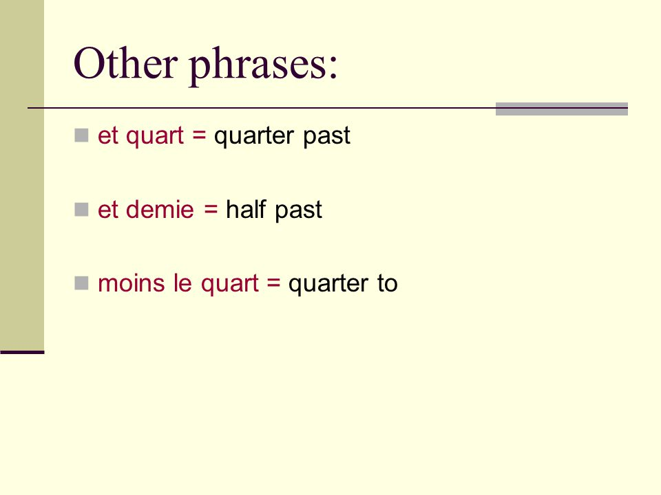 Other Phrases: AM Morning: from 12:00 midnight until 11:59 du matin PM Afternoon: from 12:00 noon until around 5:00 de l après-midi Evening/night: from around 5:00 – 11:59 du soir