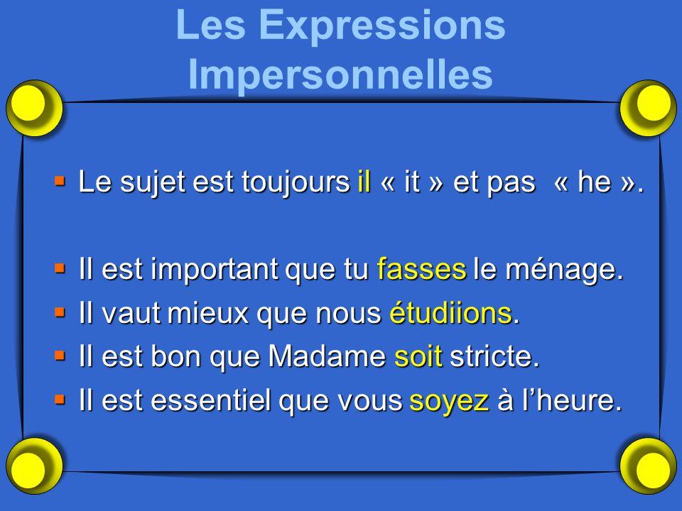 Les Expressions Impersonnelles Le sujet est toujours il « it » et pas « he ». Le sujet est toujours il « it » et pas « he ». Il est important que tu f
