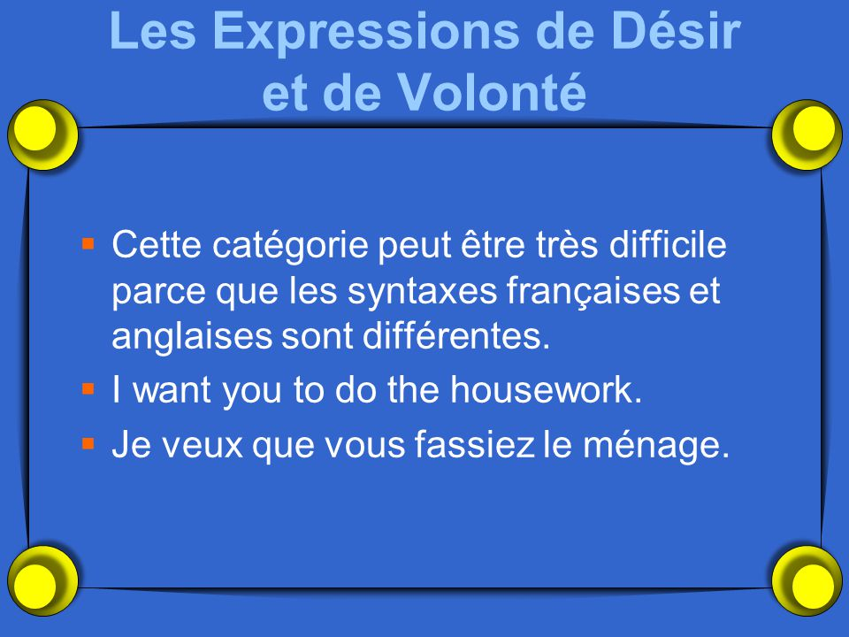 Les Expressions de Désir et de Volonté Cette catégorie peut être très difficile parce que les syntaxes françaises et anglaises sont différentes. I wan