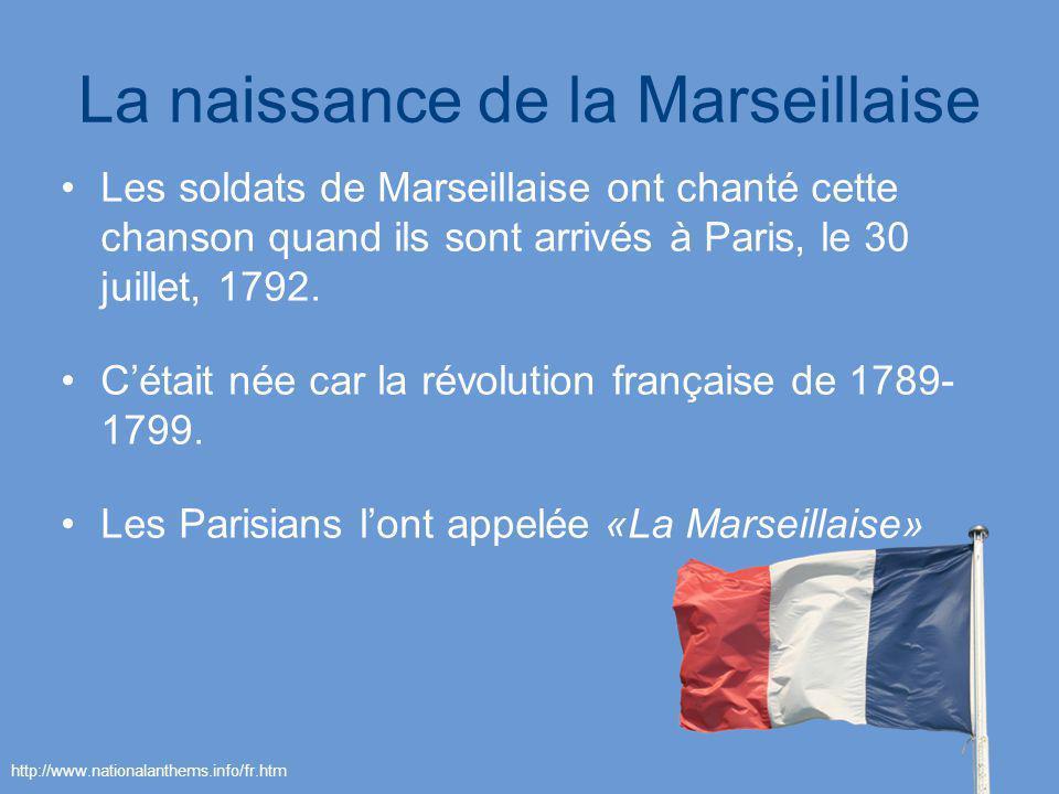 La naissance de la Marseillaise Les soldats de Marseillaise ont chanté cette chanson quand ils sont arrivés à Paris, le 30 juillet, 1792. Cétait née c