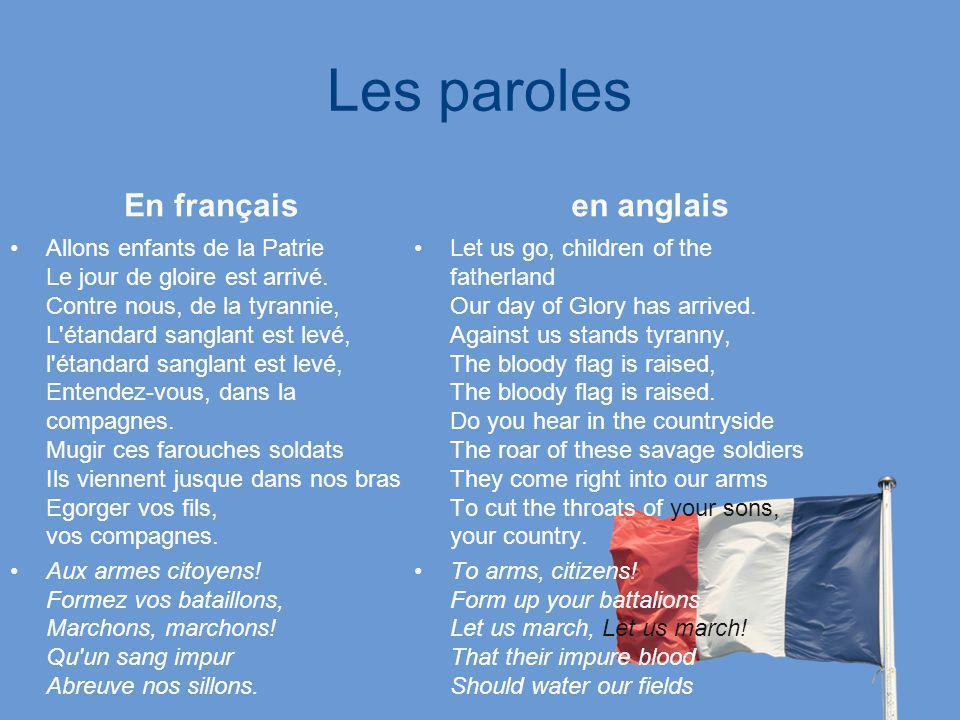 Les paroles En français Allons enfants de la Patrie Le jour de gloire est arrivé. Contre nous, de la tyrannie, L'étandard sanglant est levé, l'étandar