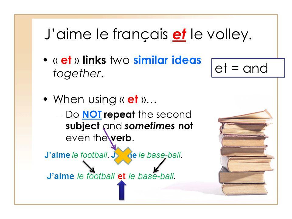 Jaime le français et le volley. « et » links two similar ideas together.