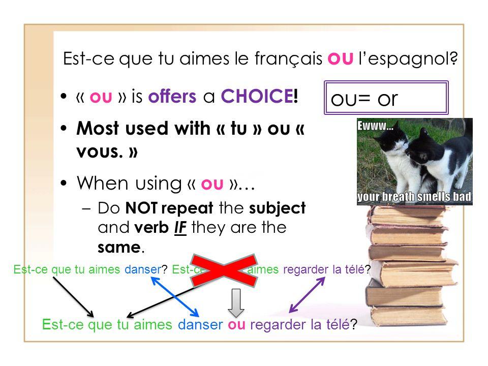 Est-ce que tu aimes le français ou lespagnol. « ou » is offers a CHOICE.