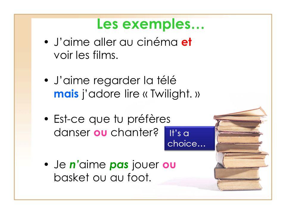 Les exemples… Jaime aller au cinéma et voir les films.