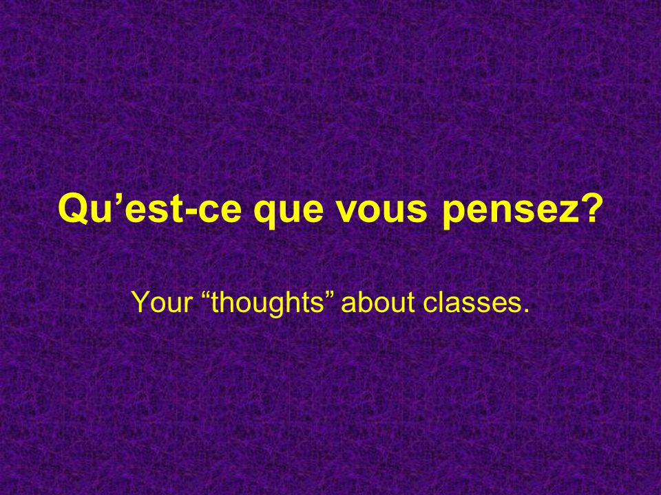 Asking about classes… En français, several question words help you to ask what someone thinks about a topic.