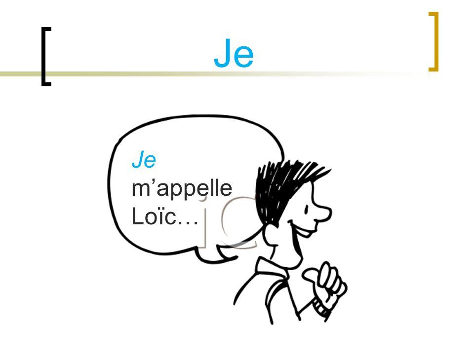 Je Je mappelle Loïc…