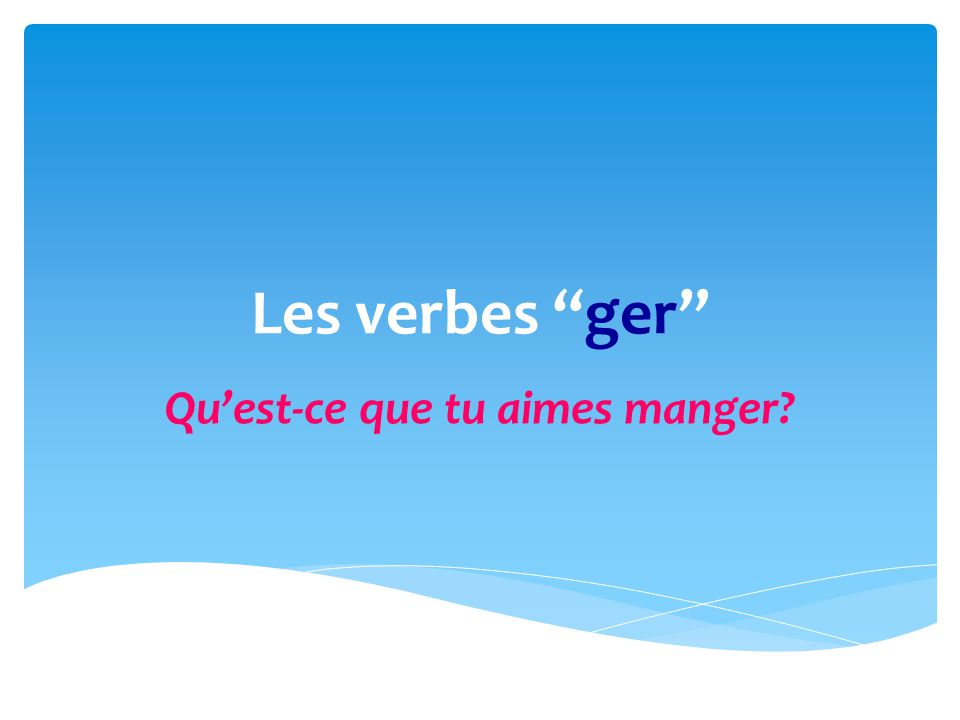 Les verbes ger have the same ending as ALL regulier er verbs EXCEPTION: In the nous form, you must leave thee after the g.