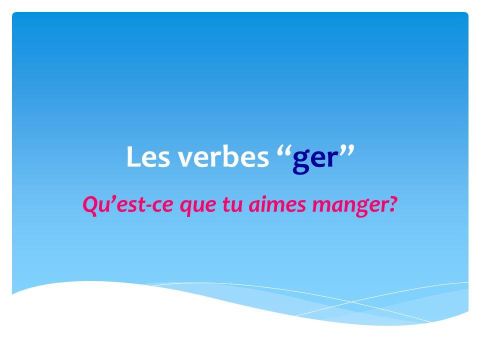 Les verbes ger Quest-ce que tu aimes manger