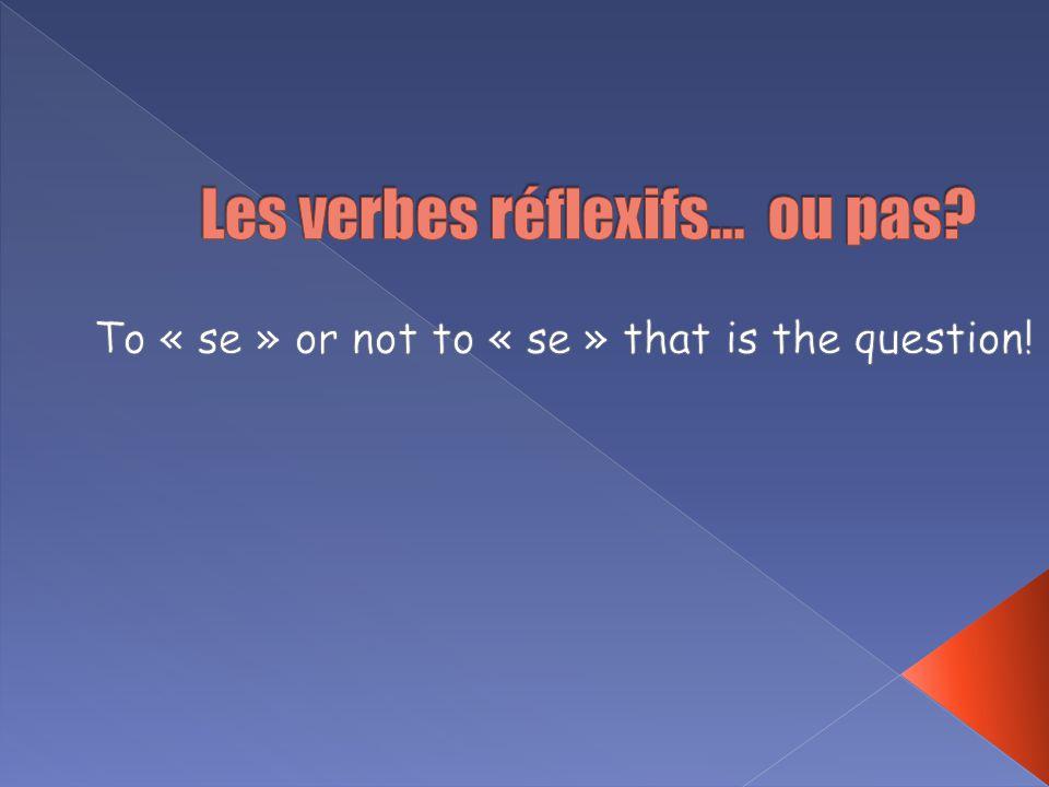 Completez les phrases suivantes… Les verbes réflexifs… On utilise un verbe réflexif pour… Les pronoms réflexifs (me, te, se, nous et vous) indiquent…