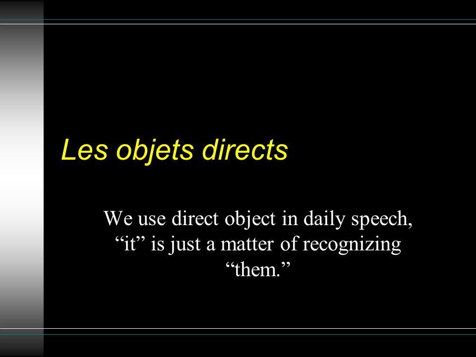 Quest-ce que cest.A direct object is always a NOUN.