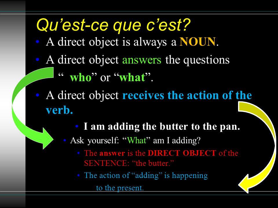 Quest-ce que cest. A direct object is always a NOUN.