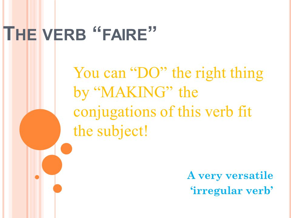 A BOUT FAIRE Faire means to do or to make.