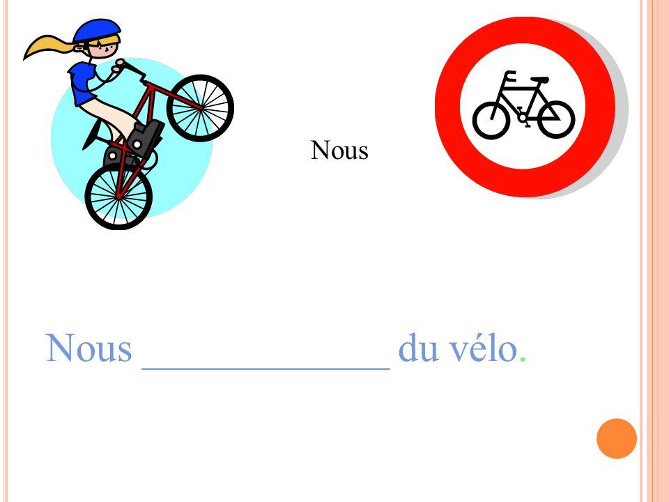 Nous ____________ du vélo. Nous