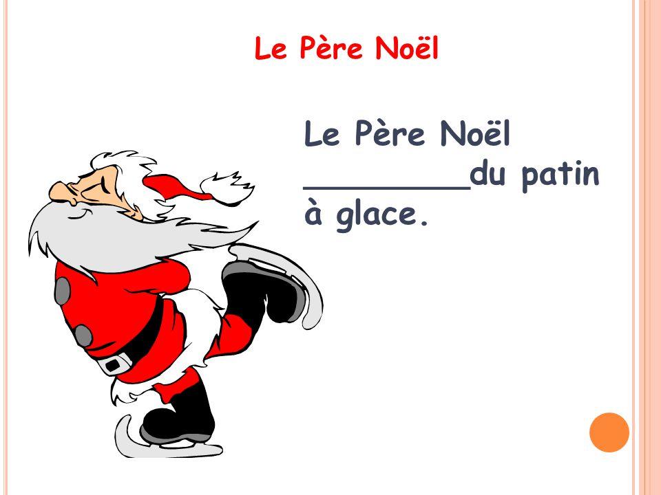 Le Père Noël Le Père Noël ________du patin à glace.