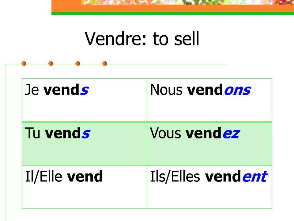 Vendre: to sell Je vendsNous vendons Tu vendsVous vendez Il/Elle vendIls/Elles vendent