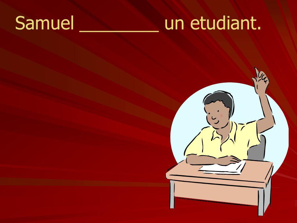 Samuel ________ un etudiant.