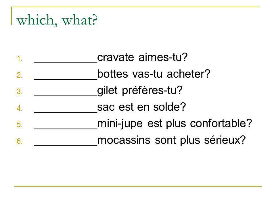 which, what.1. __________cravate aimes-tu. 2. __________bottes vas-tu acheter.