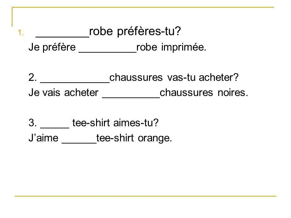 1.________robe préfères-tu. Je préfère __________robe imprimée.