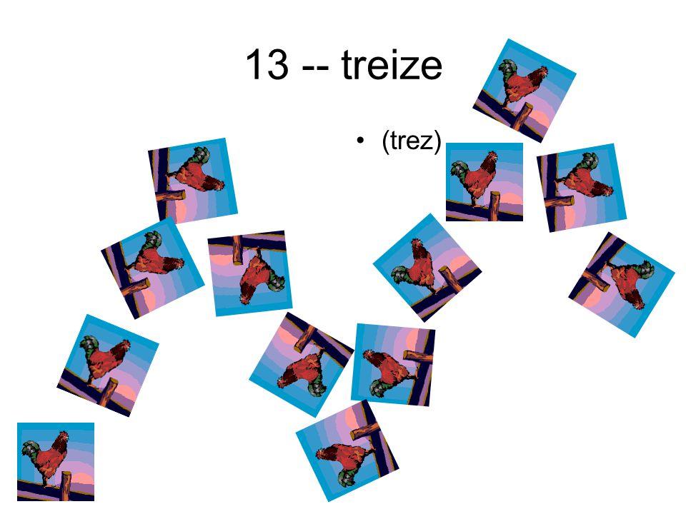 13 -- treize (trez)