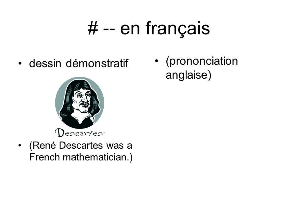 # -- en français dessin démonstratif (René Descartes was a French mathematician.) (prononciation anglaise)