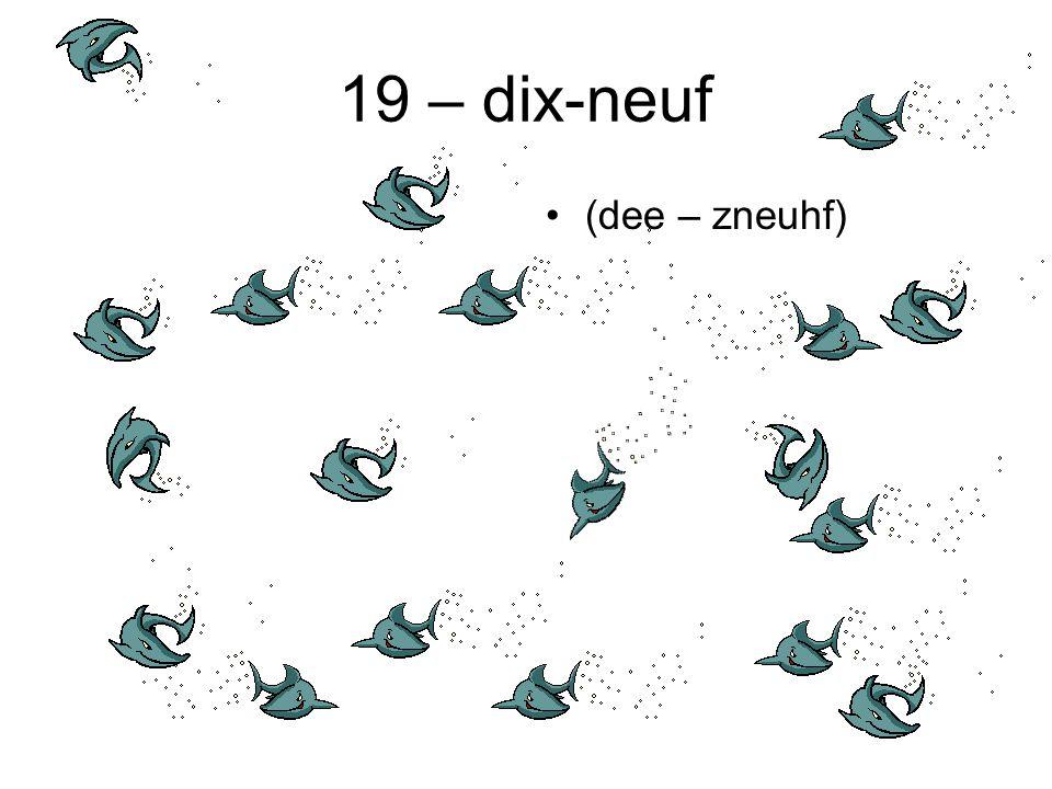 19 – dix-neuf (dee – zneuhf)