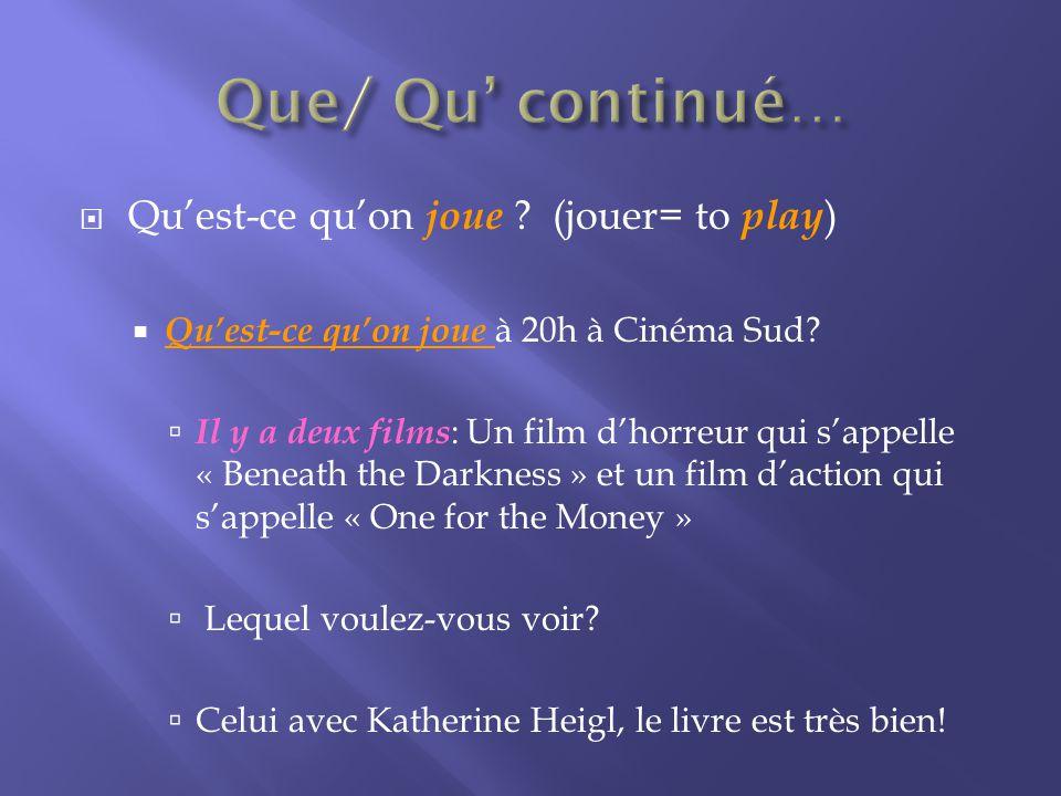 Quest-ce quon joue .(jouer= to play ) Quest-ce quon joue à 20h à Cinéma Sud.